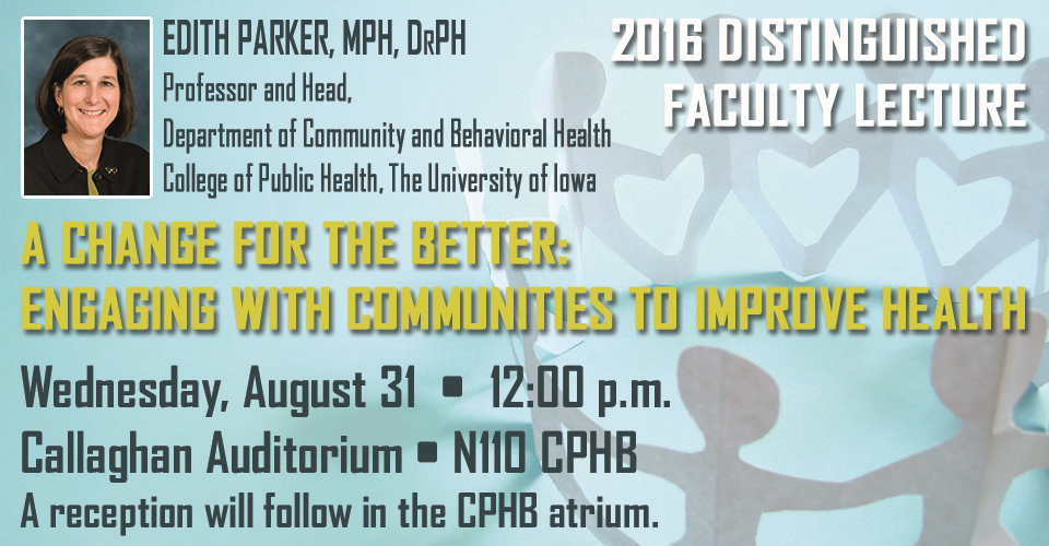 A Change for the Better: Engaging with communities to improve health. Lecture by Edith Parker, Wednesday, August 31st at noon in the College of Public Health Building, room N110. Callaghan Auditorium.