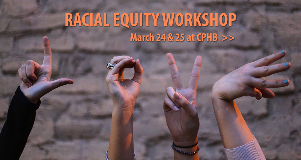 Racial Equity Workshop is March 24 and 25 at CPHB