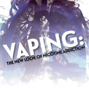 Vaping: The New Look of Nicotine Addiction